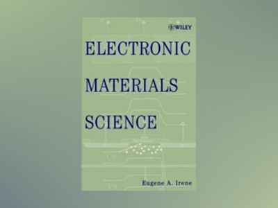 Electronic Materials Science av Eugene A. Irene