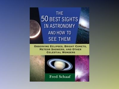 The 50 Best Sights in Astronomy and How to See Them: Observing Eclipses, Br av Fred Schaaf