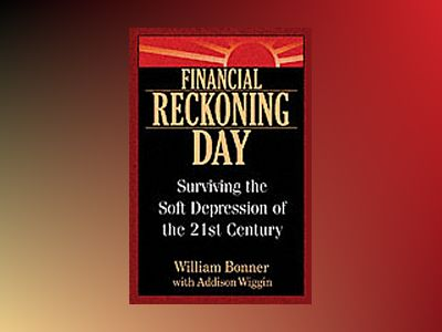 Financial Reckoning Day: Surviving the Soft Depression of the 21st Century av William Bonner