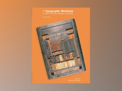 A Typographic Workbook: A Primer to History, Techniques, and Artistry, 2nd av Kate Clair