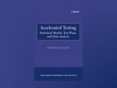 Accelerated Testing: Statistical Models, Test Plans, and Data Analysis av Wayne B. Nelson