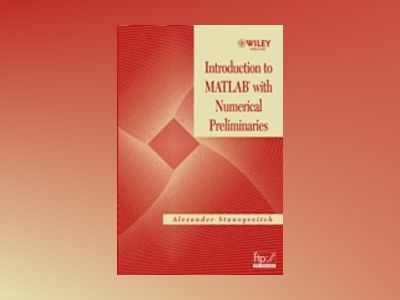 Introduction to MATLAB with Numerical Preliminaries av Alexander Stanoyevitch