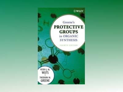 Greene's Protective Groups in Organic Synthesis, 4th Edition av Peter G. M. Wuts