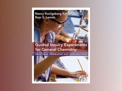 Guided Inquiry Experiments for General Chemistry: Practical Problems and Ap av Nancy Kerner