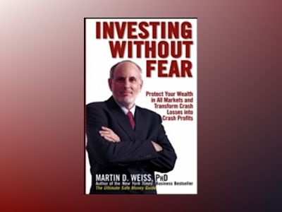 Investing Without Fear: Protect Your Wealth in all Markets and Transform Cr av Martin D. Weiss