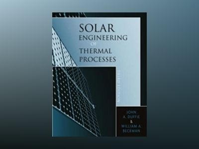 Solar Engineering of Thermal Processes, 3rd Edition av John A. Duffie
