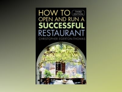 How to Open and Run a Successful Restaurant, 3rd Edition av Christopher Egerton-Thomas