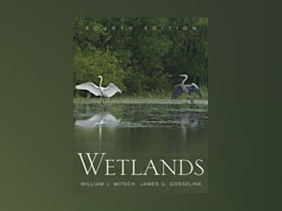 Wetlands, 4th Edition av William J. Mitsch