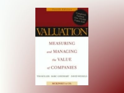 Valuation: Measuring and Managing the Value of Companies, 4th Edition av McKinsey