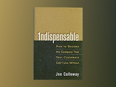 Indispensable: How To Become The Company That Your Customers Can't Live Wit av Joe Calloway