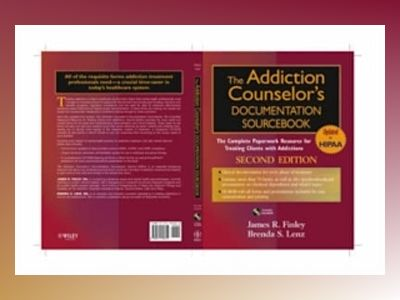 The Addiction Counselor's Documentation Sourcebook: The Complete Paperwork av James R. Finley