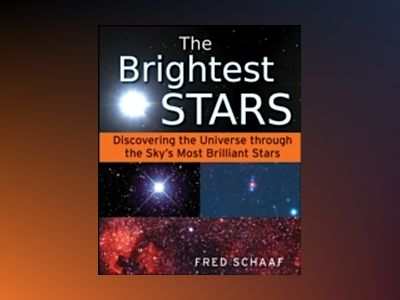 The Brightest Stars: Discovering the Universe through the Sky's Most Brilli av Fred Schaaf