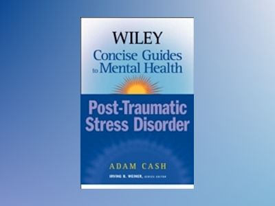 Wiley Concise Guides to Mental Health: Posttraumatic Stress Disorder av Adam Cash