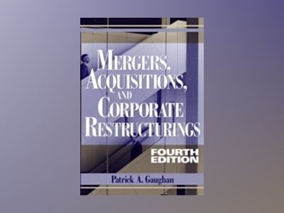 Mergers, Acquisitions, and Corporate Restructurings, 4th Edition av Patrick A. Gaughan