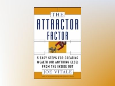 The Attractor Factor: 5 Easy Steps for Creating Wealth (or Anything Else) F av Joe Vitale