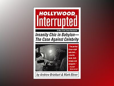 Hollywood, Interrupted: Insanity Chic in Babylon - The Case Against Celebri av Andrew Breitbart