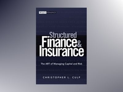 Structured Finance and Insurance: The ART of Managing Capital and Risk av Christopher L. Culp