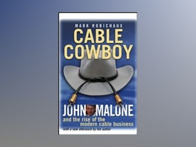 Cable Cowboy: John Malone and the Rise of the Modern Cable Business av Mark Robichaux