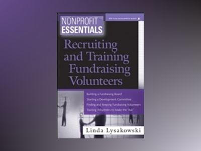 Nonprofit Essentials: Recruiting & Training Volunteers to Ask for Money av Linda Lysakowski