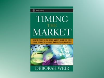 Timing the Market: How To Profit in the Stock Market Using the Yield Curve, av Deborah Weir