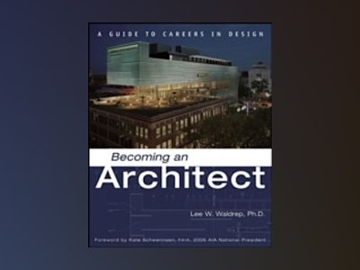Becoming an Architect: A Guide to Careers in Design av Lee Waldrep