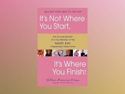 It's Not Where You Start, It's Where You Finish!: The Success Secrets of a av Gillian Hennessy-Ortega