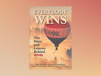 Everybody Wins: The Story and Lessons Behind RE/MAX av Phil Harkins