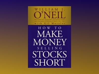 How to Make Money Selling Stocks Short av William J. O'Neil