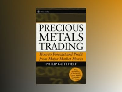 Precious Metals Trading: How To Profit from Major Market Moves av Philip Gotthelf
