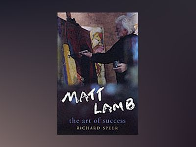 Matt Lamb: The Art of Success av Richard Speer