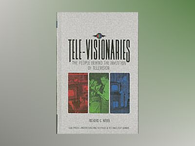 Tele-Visionaries: The People Behind the Invention of Television av R. C. Webb