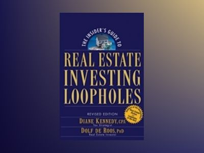 The Insider's Guide to Real Estate Investing Loopholes, Revised Edition av Diane Kennedy
