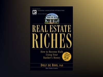 Real Estate Riches: How to Become Rich Using Your Banker's Money av Dolf de Roos