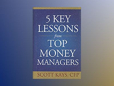 Five Key Lessons from Top Money Managers av Scott Kays
