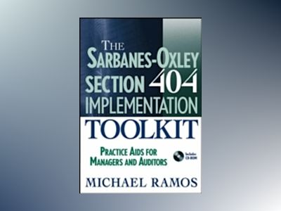 The Sarbanes-Oxley 404 Implementation Toolkit: Practice Aids for Management av MichaelRamos