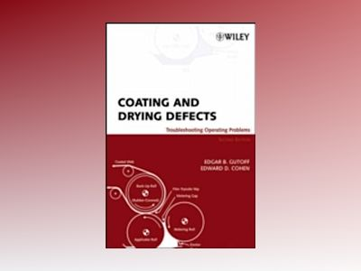 Coating and Drying Defects: Troubleshooting Operating Problems, 2nd Edition av Edgar B. Gutoff