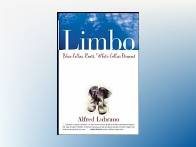 Limbo: Blue-Collar Roots, White-Collar Dreams av Alfred Lubrano