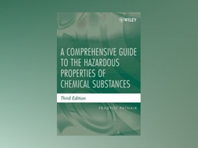 A Comprehensive Guide to the Hazardous Properties of Chemical Substances, 3 av Pradyot Patnaik