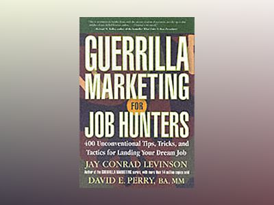 Guerrilla Marketing for Job Hunters: 400 Unconventional Tips, Tricks and ta av Jay Conrad Levinson