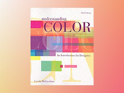 Understanding Color: An Introduction for Designers, 3rd Edition av Linda Holtzschue