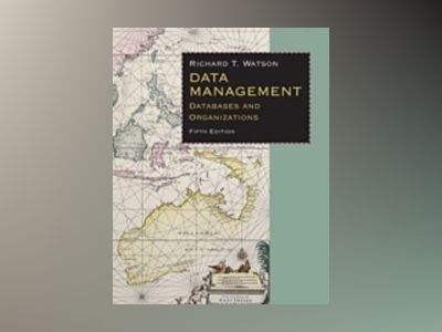 Data Management: Databases & Organizations, 5th Edition av Richard T. Watson