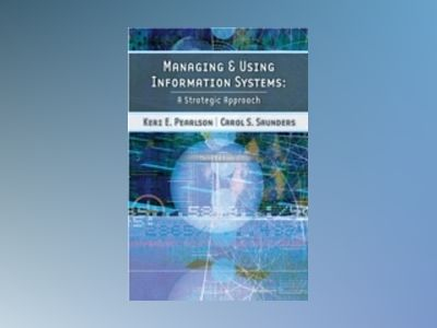 Managing and Using Information Systems, 3rd Edition av Keri E. Pearlson