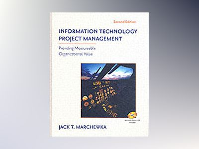 Information Technology Project Management: Providing Measurable Organizatio av Jack T. Marchewka