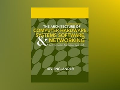 The Architecture of Computer Hardware and System Software: An Information T av Irv Englander