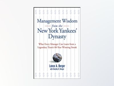 Management Wisdom From the New York Yankees' Dynasty: What Every Manager Ca av Lance A. Berger