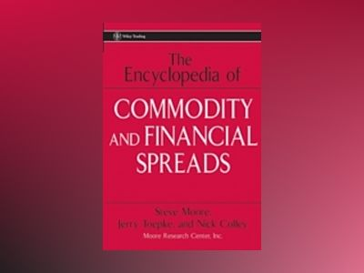 The Encyclopedia of Commodity and Financial Spreads av Steve Moore