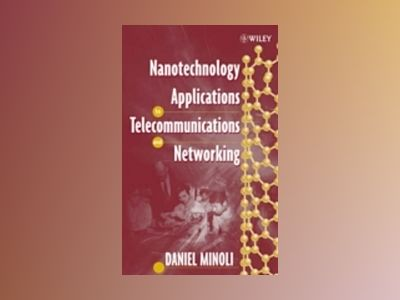 Nanotechnology Applications to Telecommunications and Networking av Daniel Minoli