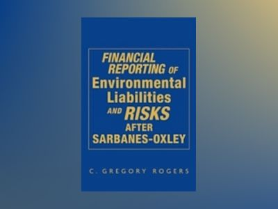 Financial Reporting of Environmental Liabilities and Risks after Sarbanes-O av C. GregoryRogers