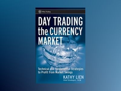 Day Trading the Currency Market : Technical and Fundamental Strategies To P av Kathy Lien