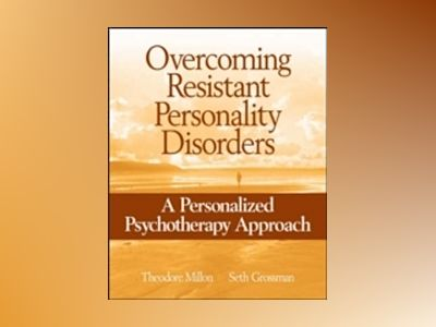 Overcoming Resistant Personality Disorders: A Personalized Psychotherapy Ap av Theodore Millon